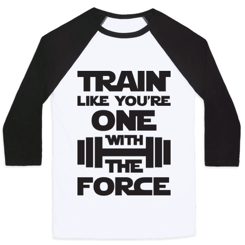 Train Like You're One With The Force Baseball Tee