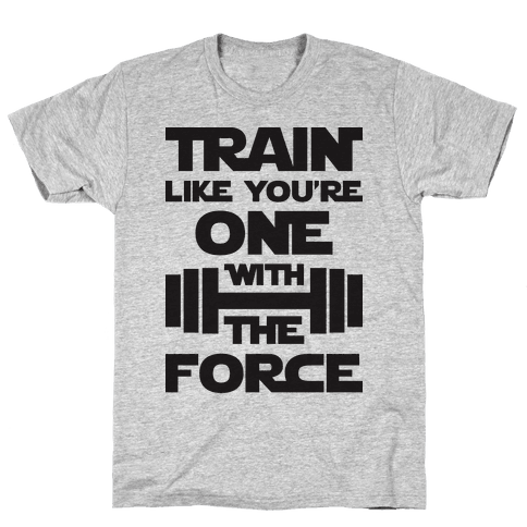 Train Like You're One With The Force Mens T-Shirt