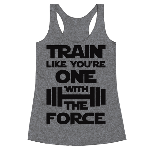 Train Like You're One With The Force Racerback Tank Top