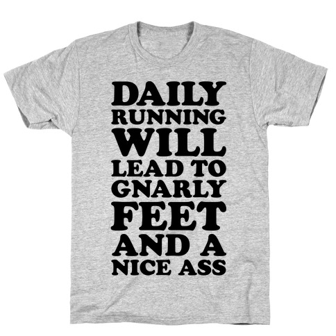 Daily Running Will Lead To Gnarly Feet and a Nice Ass T-Shirt