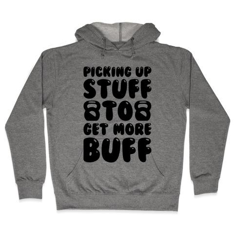 Picking Up Stuff To Get More Buff Hooded Sweatshirt