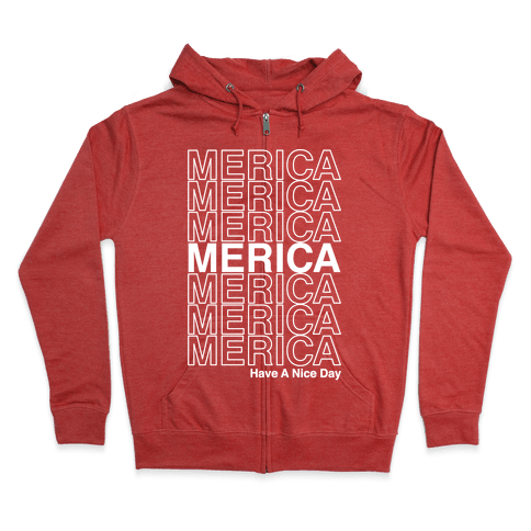 Merica Merica Merica Thank You Have a Nice Day Zip Hoodie
