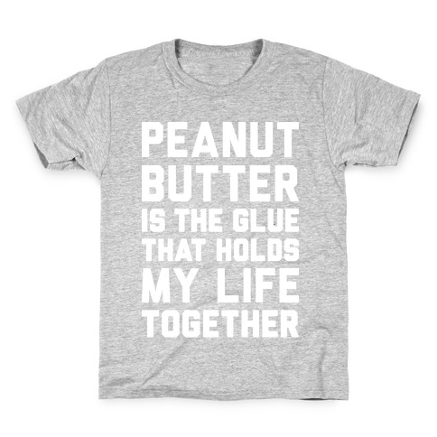 Peanut Butter Is The Glue That Holds My Life Together Kids T-Shirt