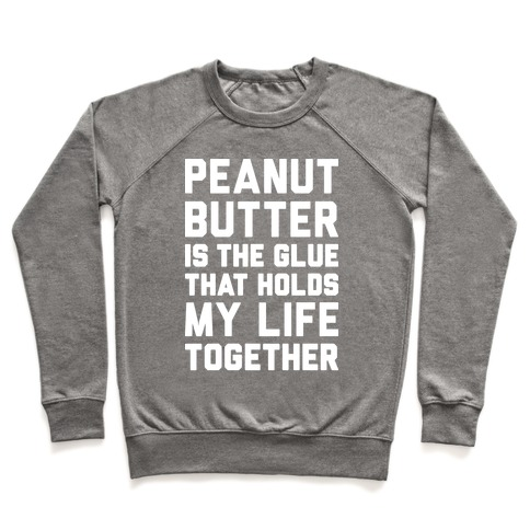 Peanut Butter Is The Glue That Holds My Life Together Pullover