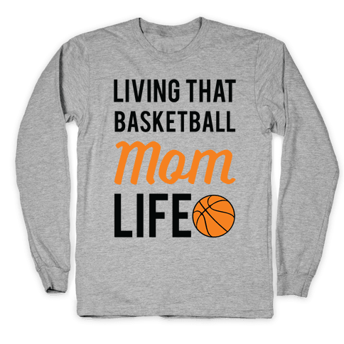 Living That Basketball Mom Life Long Sleeve T-Shirt