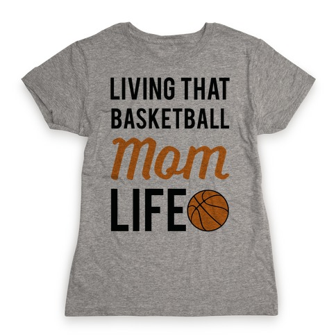 Living That Basketball Mom Life Womens T-Shirt