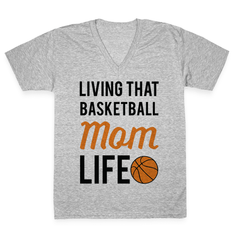 Living That Basketball Mom Life V-Neck Tee Shirt