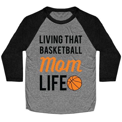 Living That Basketball Mom Life Baseball Tee