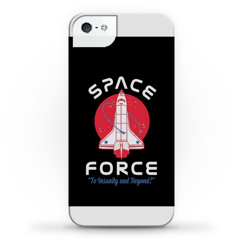 Space Force To Insanity and Beyond Phone Case