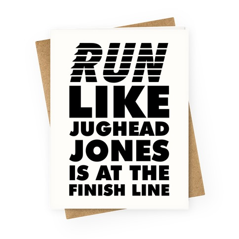 Run Like Jughead is at the Finish Line Greeting Card