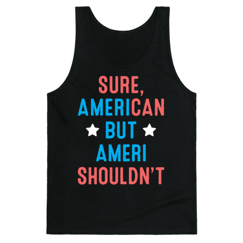 Sure, AmeriCAN but AmeriSHOULDN'T Tank Top