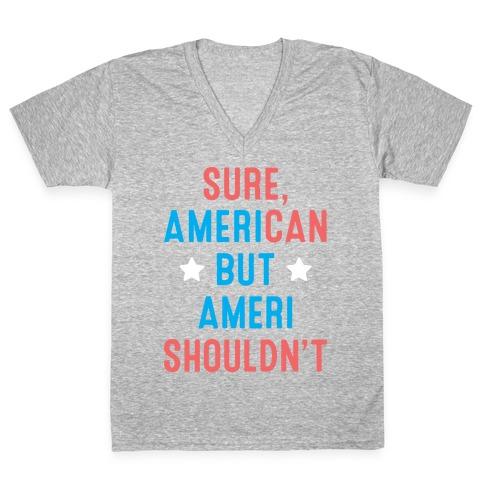 Sure, AmeriCAN but AmeriSHOULDN'T V-Neck Tee Shirt