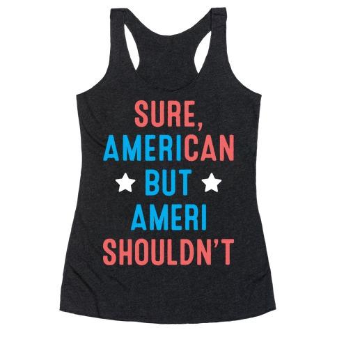 Sure, AmeriCAN but AmeriSHOULDN'T Racerback Tank Top