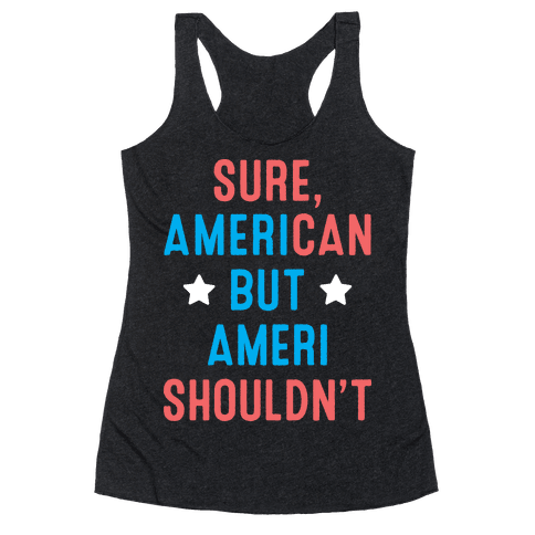 Sure, AmeriCAN but AmeriSHOULDN'T Racerback Tank Top