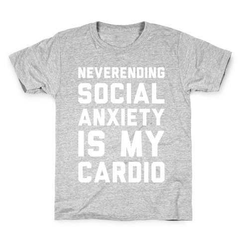 Neverending Social Anxiety Is My Cardio White Print Kids T-Shirt