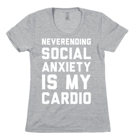 Neverending Social Anxiety Is My Cardio White Print Womens T-Shirt