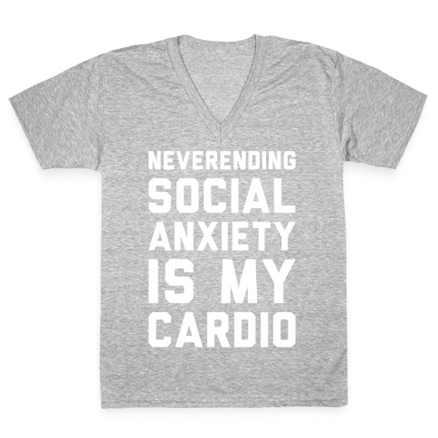 Neverending Social Anxiety Is My Cardio White Print V-Neck Tee Shirt