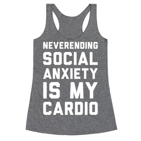 Neverending Social Anxiety Is My Cardio White Print Racerback Tank Top