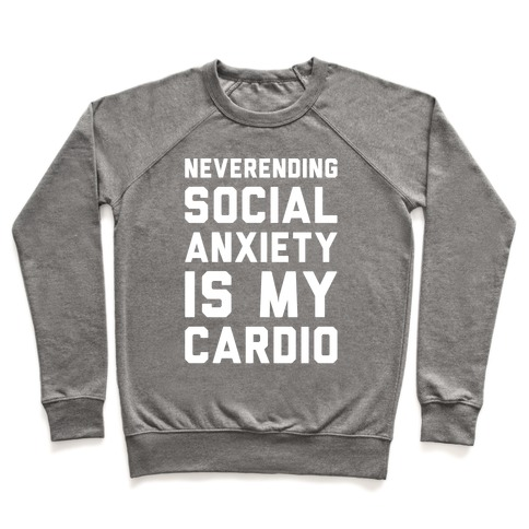 Neverending Social Anxiety Is My Cardio White Print Pullover