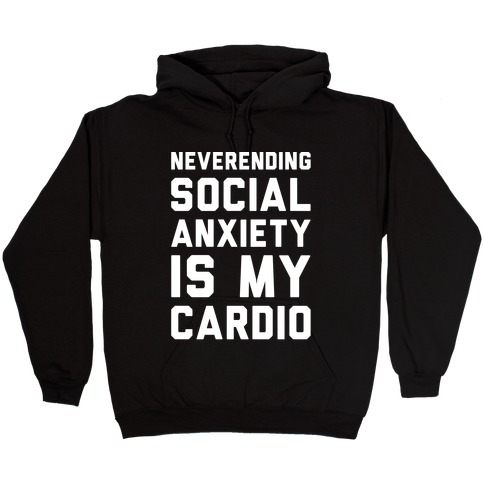 Neverending Social Anxiety Is My Cardio White Print Hooded Sweatshirt