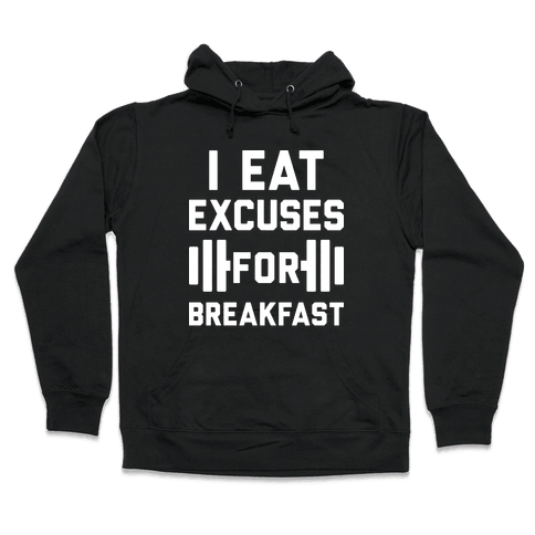I Eat Excuses For Breakfast Hooded Sweatshirt