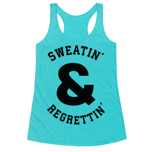 Sweatin' & Regrettin'  Racerback Tank Top