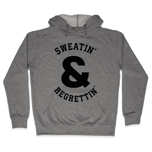 Sweatin' & Regrettin' Hooded Sweatshirt