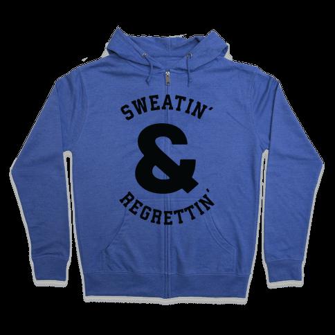 Sweatin' & Regrettin'  Zip Hoodie