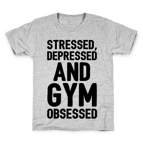 Stressed Depressed and Gym Obsessed Kids T-Shirt