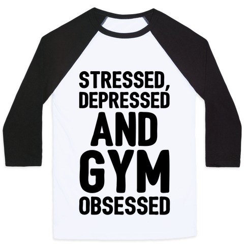 Stressed Depressed and Gym Obsessed Baseball Tee