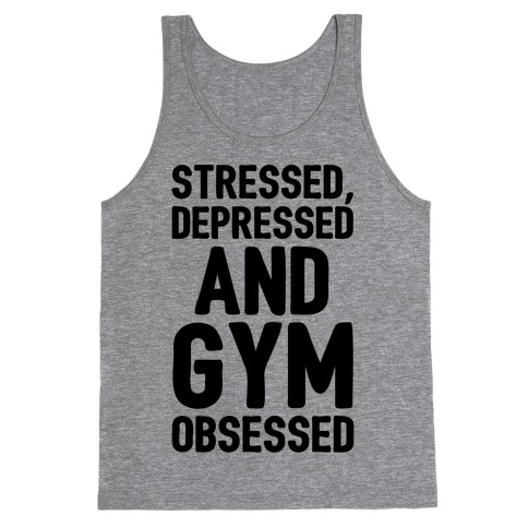 Stressed Depressed and Gym Obsessed Tank Top