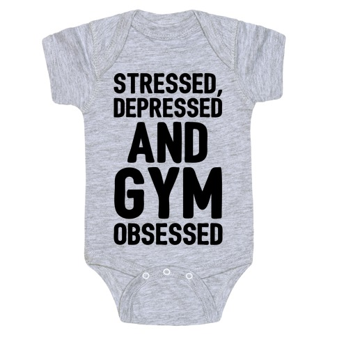 Stressed Depressed and Gym Obsessed Baby Onesy