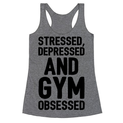 Stressed Depressed and Gym Obsessed Racerback Tank Top