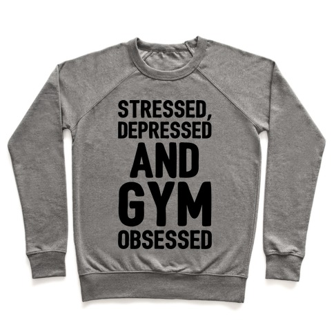 Stressed Depressed and Gym Obsessed Pullover