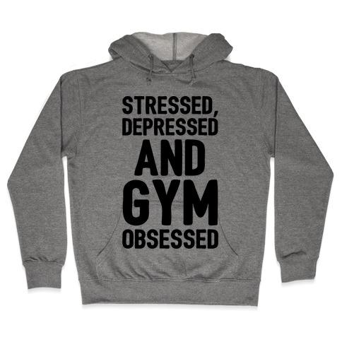 Stressed Depressed and Gym Obsessed Hooded Sweatshirt