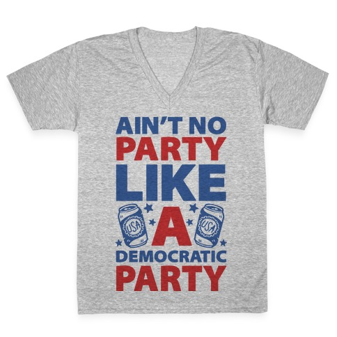 Ain't No Party Like A Democratic Party (cmyk) V-Neck Tee Shirt