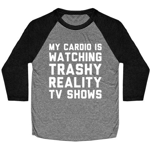 My Cardio Is Watching Trashy Reality TV Shows Parody White Print Baseball Tee