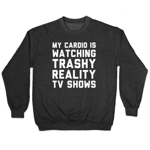 My Cardio Is Watching Trashy Reality TV Shows Parody White Print Pullover
