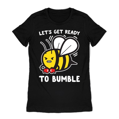 Let's Get Ready To Bumble Womens T-Shirt