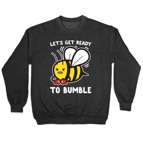 Let's Get Ready To Bumble Pullover