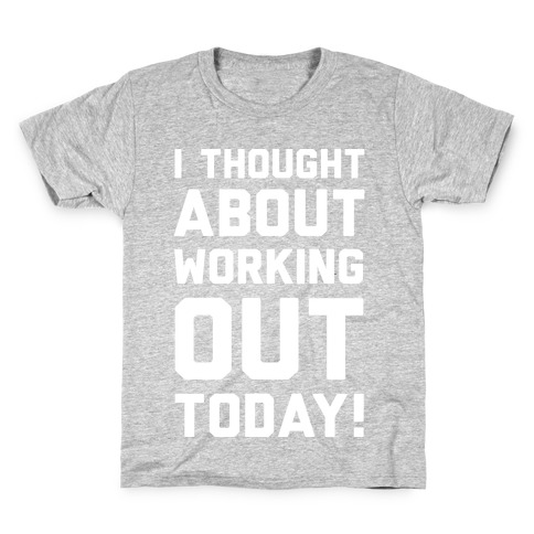 I Thought About Working Out Today Kids T-Shirt