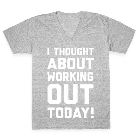 I Thought About Working Out Today V-Neck Tee Shirt
