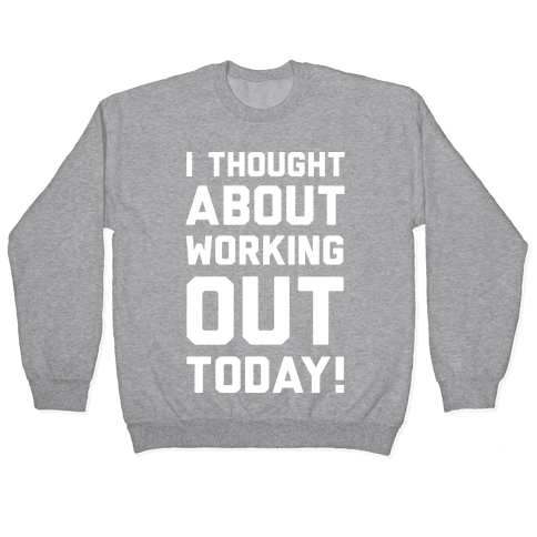 I Thought About Working Out Today Pullover