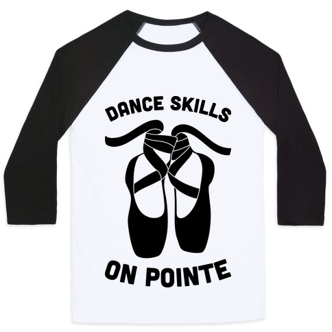 Dance Skills On Pointe Baseball Tee