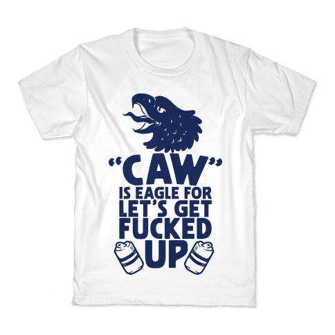 Caw is Eagle for Let's Get F***ed Up Kids T-Shirt