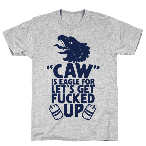 Caw is Eagle for Let's Get F***ed Up Mens/Unisex T-Shirt