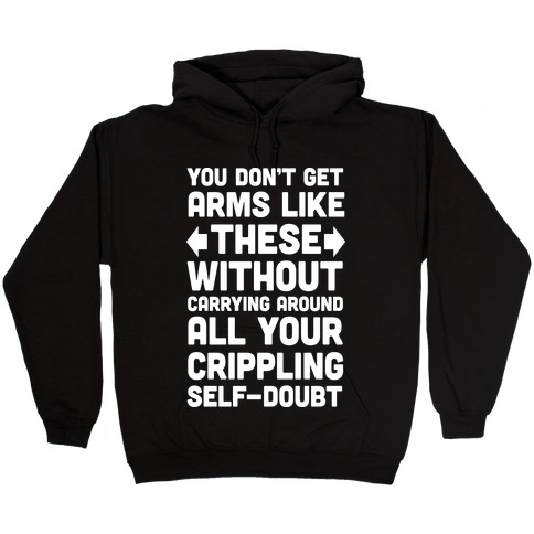 You Don't Get Arms Like These Without Carrying Around Self-Doubt Hooded Sweatshirt