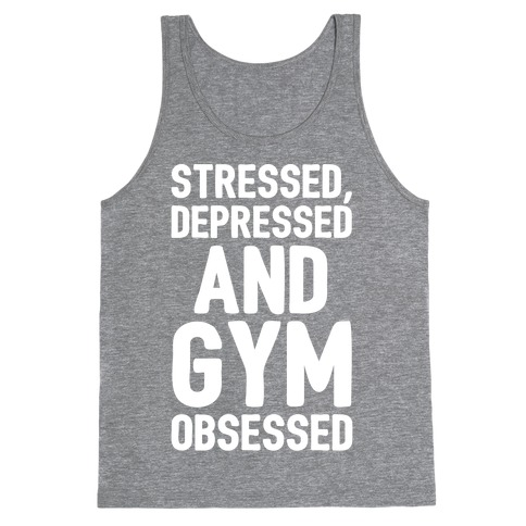 Stressed Depressed and Gym Obsessed White Print Tank Top
