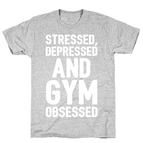Stressed Depressed and Gym Obsessed White Print Mens T-Shirt