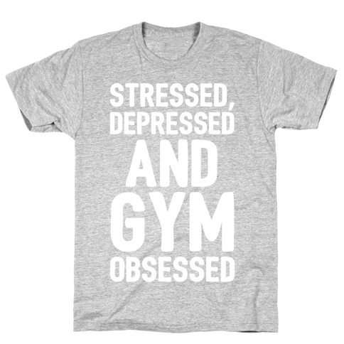 Stressed Depressed and Gym Obsessed White Print T-Shirt